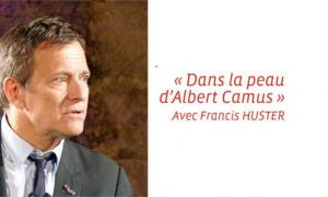 """Dans la peau d'Albert Camus"" avec Francis Huster"